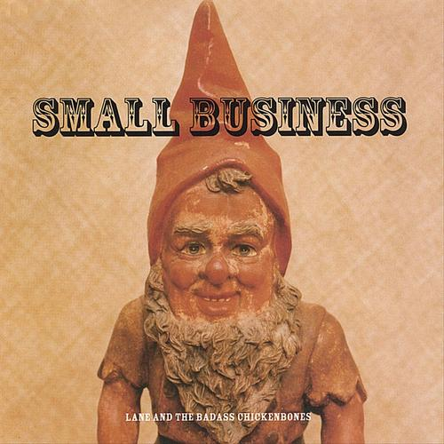 Small Business by Lane & The Badass Chickenbones